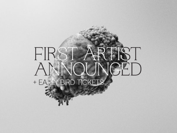 Dates, First Artist Announcement, New Image, New Spaces and Early Bird Passes